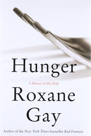 hunger a memoir of my body roxane gay  hunger a memoir of my body roxane gay 9780062362599 com books