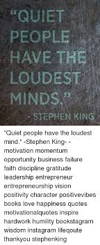 Stephen King Quotes On Love Custom QUIET PEOPLE HAVE THE LOUDES MINDS STEPHEN KING Quiet People Have