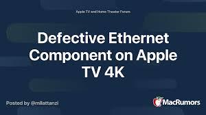 Defective Ethernet Component on Apple TV 4K