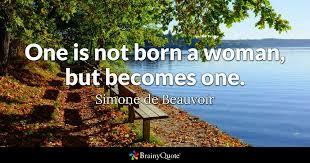 Simone De Beauvoir Quotes Magnificent One Is Not Born A Woman But Becomes One Simone De Beauvoir