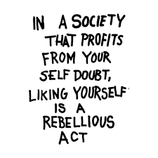 Society Quotes Classy In A Society That Profits From Your Self Doubt Liking Yourself Is A