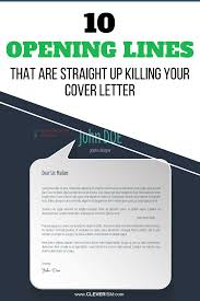 Job Application Cover Letter Opening Sentence 10 Opening Lines That Are Straight Up Killing Your Cover Letter