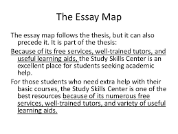 the essay map a brief statement in the introductory paragraph  the essay map the essay map follows the thesis but it can also precede it