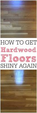 how to get hardwood floors to shine again home tipsmoving tipstiredcleaning