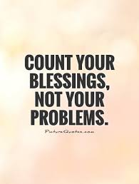 Count Your Blessings Not Your Problems Picture Quotes Impressive Blessings Quotes