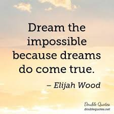 Quotes About Impossible Dreams Best of Dream The Impossible Because Dreams Do Come True Dreams Quotes