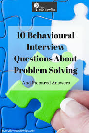 best ideas about behavioral interview interview 10 interview questions about problem solving everydayinterviewtips com