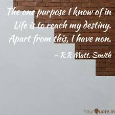 Purpose Quotes Simple The One Purpose I Know Of Quotes Writings By RR Matt Smith