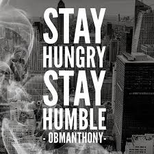<b>Stay hungry</b> stay <b>humble</b>!   Inspirational quotes, Quotes, Motivation