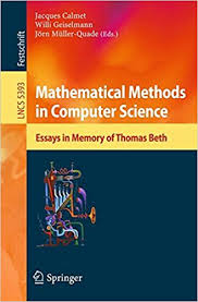 mathematical methods in computer science essays in memory of mathematical methods in computer science essays in memory of thomas beth lecture notes in computer science 2008th edition