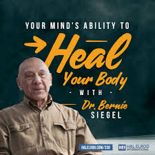 Your Mind's Ability to Heal Your Body with Dr. Bernie Siegel