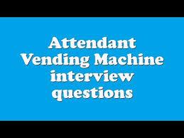 Vending Machine Attendant Delectable Attendant Vending Machine Interview Questions YouTube