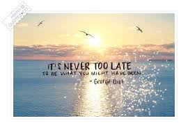 It's Never Too Late Quotes Gorgeous It's Never Too Late Motivational Quote QUOTEZ○CO