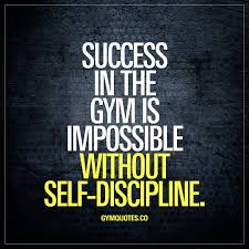 Self Discipline Quotes Success In The Gym Is Impossible Without