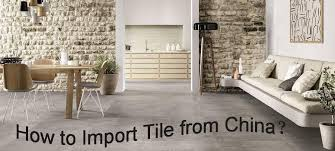 how to import tile from china a complete guide