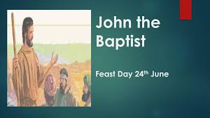 John the Baptist Feast Day 24th June - ppt download
