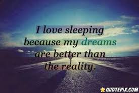Dreams Are Better Than Reality Quotes Best Of Dreams Vs Reality Quotes Pinterest Inspirational Picture