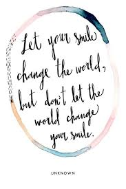 let your smile change the world but don t let more