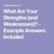 Good Answers For Strengths And Weaknesses What Are Your Strengths And Weaknesses Answers Included