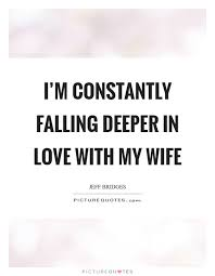 Love My Wife Quotes Classy I'm Constantly Falling Deeper In Love With My Wife Picture Quotes