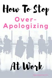 Professional Other Words How To Stop Over Apologizing At Work How To Apologize