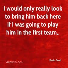 Dario Gradi Quotes QuoteHD Simple Bring Him Back Quotes