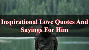 50 Inspirational Love Quotes And Sayings For Him