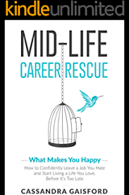 Mid Life Career Rescue The Call For Change How To Change Careers