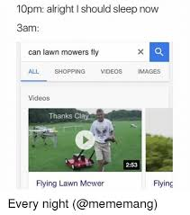 flying lawnmower follow your dreams. memes, 🤖, and cla: 10pm: a right should sleep now 3am can flying lawnmower follow your dreams r