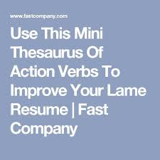 Use This Mini Thesaurus Of Action Verbs To Improve Your Lame Resume
