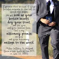 Missionary Quotes 1 Amazing Missionary Quote Elder Jeffrey Holland He Will Bind Up Your