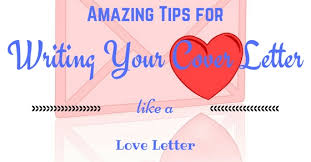 Tips For Writing Cover Letters 17 Amazing Tips For Writing Your Cover Letter Like A Love Letter