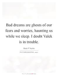 Quotes On Bad Dreams Best Of Bad Dreams Are Ghosts Of Our Fears And Worries Haunting Us
