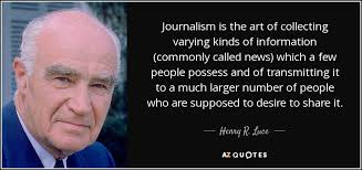 Journalism Quotes Inspiration Henry R Luce Quote Journalism Is The Art Of Collecting Varying