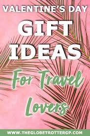 valentines day gift ideas for travel show your partner who much you want to