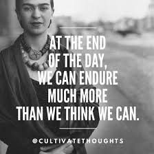 Frida Quotes Beauteous Happy Birthday Frida Kahlo At The End Of The Day We Can Endure