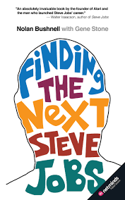 finding the next steve jobs nolan bushnell california finding the next steve jobs nolan bushnell california employment law report