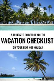 Vacation Checklist: 5 Things To Do Before You Go On A Hot Holiday ...