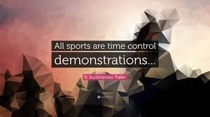 "Sports Quote Amazing R Buckminster Fuller Quote ""All Sports Are Time Control"