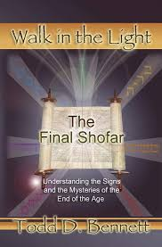 Todd D Bennett Walk In The Light The Final Shofar Understanding The Signs And The Mysteries
