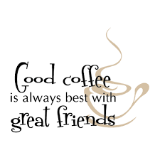 coffee and friends quotes.  Quotes Wallquotescom  With Coffee And Friends Quotes R
