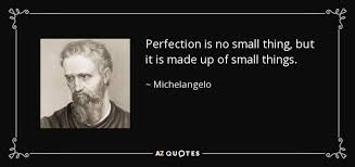Michelangelo Quotes Amazing Michelangelo Quote Perfection Is No Small Thing But It Is Made Up