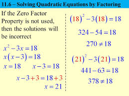 7 if the zero factor property is not used then the solutions will be incorrect 11 6 solving quadratic equations by factoring