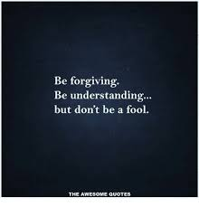 Fool Quotes Extraordinary Be Forgiving Be Understanding But Don't Be A Fool THE AWESOME QUOTES