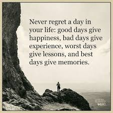 Beautiful Quotes About Life Experiences Best Of Never Regret A Day In Your Life Good Days Give Happiness Bad Days