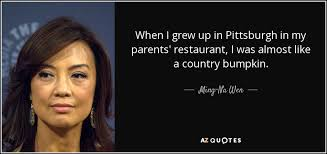 MingNa Wen Quote When I Grew Up In Pittsburgh In My Parents Best Pittsburgh Quotes