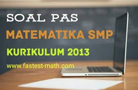 Soal matematika kelas 6 semester 1 dan kunci jawaban kurikulum 2013. Soal Dan Pembahasan Pas Matematika Kelas 8 Viii Smp Semester 1 Kurikulum 2013 Revisi Terbaru Fastest Math