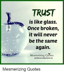 TRUST Is Like Glass Once Broken It Will Never Be The Same Again Fascinating Glasses Quotes