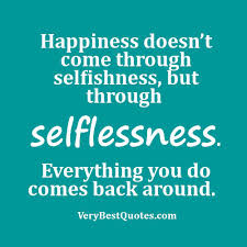 Selfless Quotes Adorable Happiness Doesnt Come Through Selfishness But Through Selflessness
