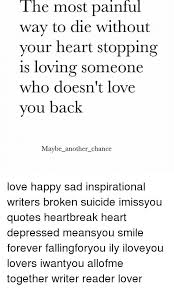 The Most Painful Way to Die Without Your Heart Stopping Is Loving Custom Quotes About Loving Someone Who Doesn T Love You